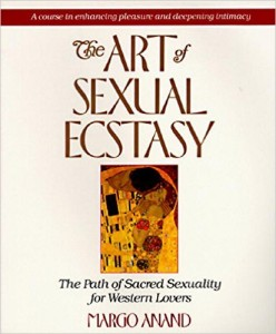 The Art of Sexual Ecstasy Margot Anand